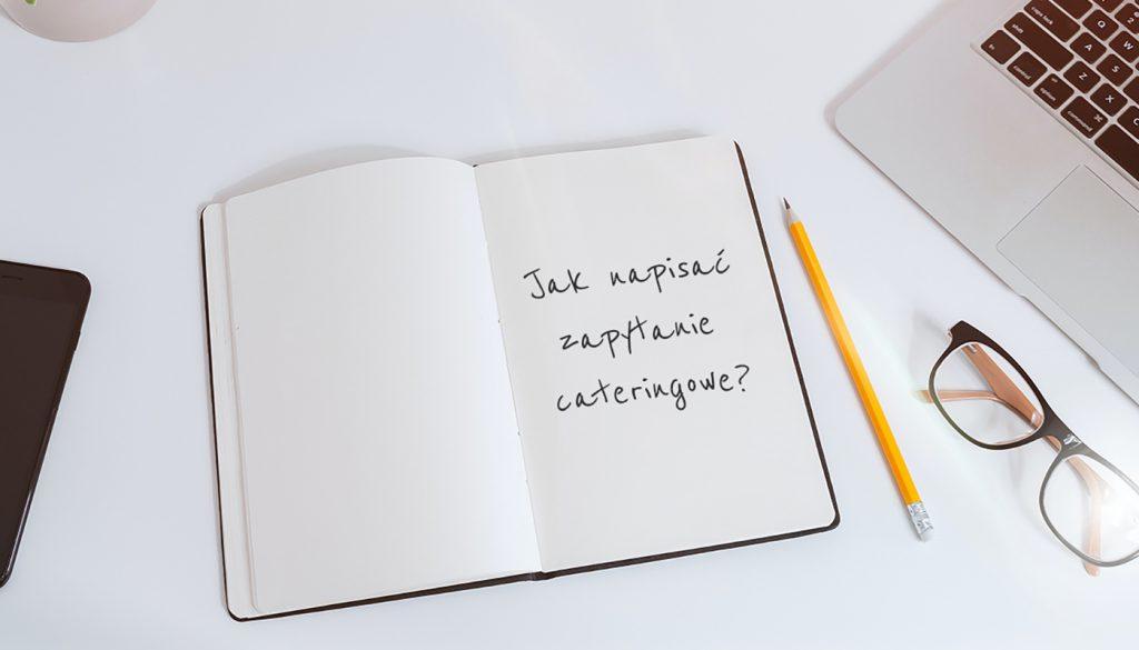 Jak napisać zapytanie cateringowe?